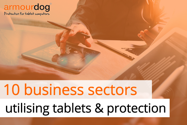 10 Business Sectors Benefiting From Tablets & Protection